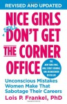 Nice Girls Don't Get the Corner Office: Unconscious Mistakes Women Make That Sabotage Their Careers - Lois P. Frankel