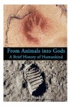 From Animals into Gods: A Brief History of Humankind - Yuval Noah Harari