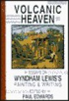 Volcanic Heaven: Essays On Wyndham Lewis's Painting & Writing - Paul Edwards
