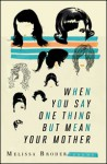 When You Say One Thing But Mean Your Mother - Melissa Broder