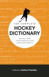The Complete Hockey Dictionary: More Than 12,000 Words and Phrases and Their Specific Hockey Definitions - Andrew Podnieks