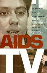 AIDS TV: Identity, Community, and Alternative Video - Alexandra Juhasz