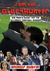 I Am the Gloryhunter: One Man's Quest For the Ultimate Football Season - Spencer Austin