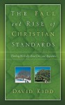 The Fall and Rise of Christian Standards - David Kidd
