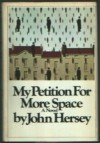 My Petition for More Space - John Hersey