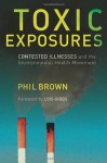 Toxic Exposures: Contested Illnesses and the Environmental Health Movement - Phil Brown