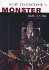 How to Become a Monster - Jean Barbe, Patricia Wright