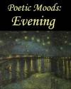 Poetic Moods: Evening - Alice Meynell, Emily Brontë, Alfred Tennyson, Percy Shelley, George Gordon Byron