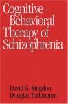 Cognitive-Behavioral Therapy of Schizophrenia - David G. Kingdon MD, Douglas Turkington Md, Aaron T. Beck