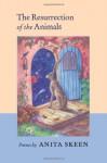 Resurrection of the Animals - Anita Skeen