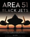 Area 51 - Black Jets: A History of the Aircraft Developed at Groom Lake, America's Secret Aviation Base - Bill Yenne