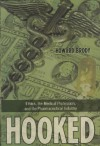 Hooked: How Medicine's Dependence on the Pharmaceutical Industry Undermines Professional Ethics (Explorations in Bioethics and the Medical Humanities) - Howard Brody