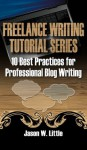 10 Best Practices for Professional Blog Writing (Freelance Writing Tutorial Series) - Jason Little