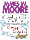 If God Is Your Co-Pilot Swap Seats - James Moore