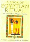 The Book of Egyptian Ritual: Simple Rites and Blessings for Every Day - Jocelyn Almond, Keith Seddon