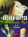 Bread N' Butter: Private Rye - A.J. Cosmo, Angela Pearson