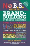 No B.S. Guide to Brand-Building by Direct Response: The Ultimate No Holds Barred Plan to Creating and Profiting from a Powerful Brand Without Buying It - Dan S. Kennedy, Forrest Walden, Jim Cavale