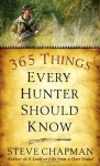 365 Things Every Hunter Should Know - Steve Chapman