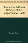 Distinction: A Social Critique of the Judgement of Taste - Pierre Bourdieu, Richard Nice