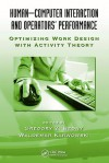 Human-Computer Interaction and Operators Performance: Optimizing Work Design with Activity Theory - Gregory Z. Bedny, Waldemar Karwowski