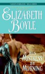 His Mistress By Morning (Avon Romantic Treasure) - Elizabeth Boyle