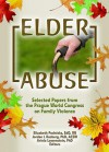 Elder Abuse: Selected Papers from the Prague World Congress on Family Violence - Elizabeth Podnieks, Jordan I. Kosberg, Ariela Lowenstein