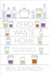 Zero Waste Home: The Ultimate Guide to Simplifying Your Life - Bea Johnson