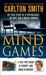 Mind Games: The True Story of a Psychologist, His Wife, and a Brutal Murder - Carlton Smith
