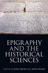 Epigraphy and the Historical Sciences - John Davies, John Wilkes