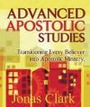 Advanced Apostolic Studies: Transitioning Every Believer into Apostolic Ministry - Jonas Clark