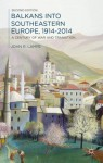 Balkans into Southeastern Europe, 1914-2014: A Century of War and Transition - John Lampe