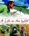 A Life in the Wild: George Schaller's Struggle to Save the Last Great Beasts - Pamela S. Turner