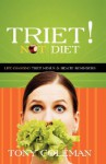 Triet Not Diet: Life Changing Triet Menus & Health Reminders - Tony Coleman