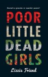 Poor Little Dead Girls - Lizzie Friend