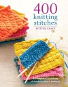 400 Knitting Stitches: A Complete Dictionary Of Essential Stitch Patterns - Thierry Lamarre, Potter Craft