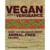 Vegan With A Vengeance - Isa Chandra Moskowitz