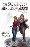 The Sacrifice of Mendleson Moony - Mark Fassett