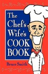 The Chef's Wife's Cook Book - Bruce Smith