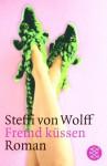 Fremd küssen - Steffi von Wolff