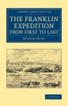 The Franklin Expedition from First to Last - Richard King