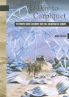 D-Day to Carpiquet: The North Shore Regiment and the Liberation of Europe - Marc Milner