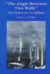 The Angle Between Two Walls: The Fiction of J. G. Ballard - Roger Luckhurst