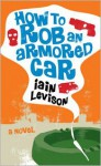 How to Rob an Armored Car - Iain Levison