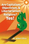 Are Capitalism, Objectivism, And Libertarianism Religions? Yes!: Greenspan And Ayn Rand Debunked - Albert Ellis, Gregory S. Ellis