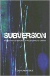 Subversion: The Definitive History of Underground Cinema - W. Duncan Reekie