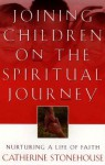 Joining Children on the Spiritual Journey: Nurturing a Life of Faith (Bridgepoint Books) - Catherine Stonehouse