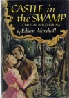 Castle in the Swamp: A Tale of Old Carolina - Edison Marshall