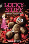 Lucky Stiff: Memoirs of an Undead Lover - Philip Rogers, Tonia Brown, Stephanie Gianopoulos