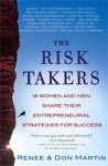 The Risk Takers: 16 Women and Men Who Built Great Businesses Share Their Entrepreneurial Strategies for Success - Renee Martin, Don Martin