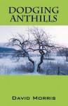 Dodging Anthills - David Morris